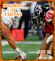 Preseason Game 1: Dolphins at Falcons, Aug 14 @ 7pm