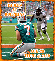 Preseason Game 1: Eagles @ Dolphins, Aug 20 @ 7:30pm